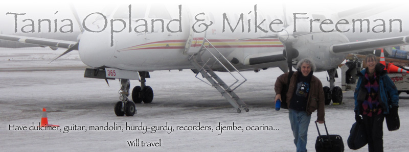 Tania Opland & Mike Freeman: Have dulcimer, guitar, mandolin, hurdy-gurdy, recorders, djembe, ocarina... Will travel